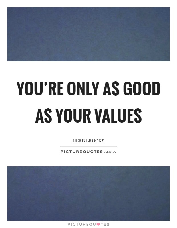 You're only as good as your values Picture Quote #1