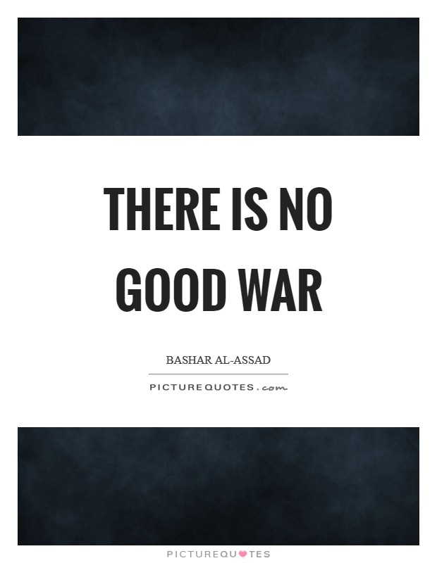 There is no good war Picture Quote #1