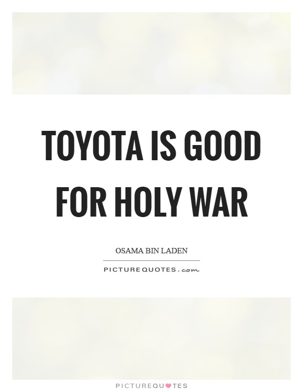 Toyota is good for Holy War Picture Quote #1