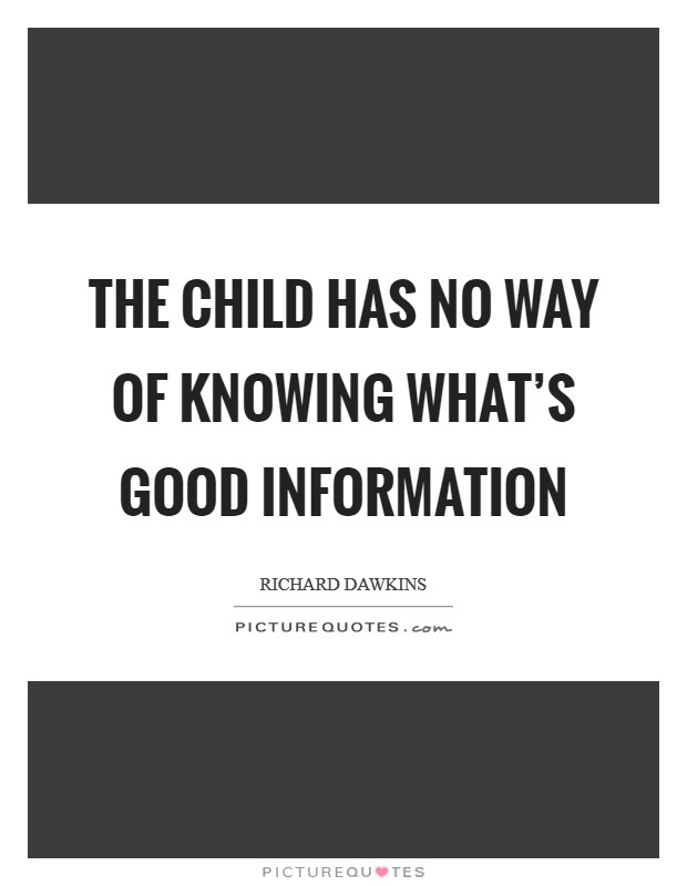 The child has no way of knowing what's good information Picture Quote #1