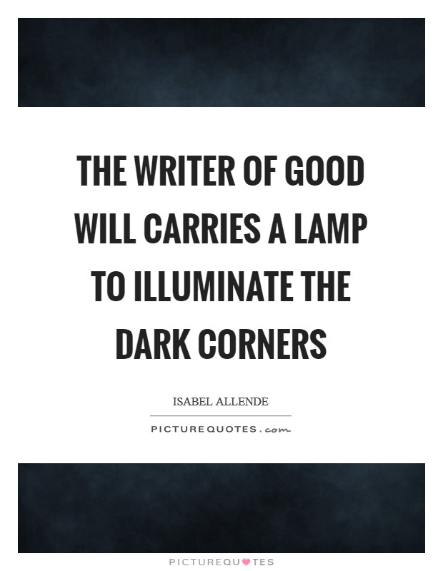 The writer of good will carries a lamp to illuminate the dark corners Picture Quote #1