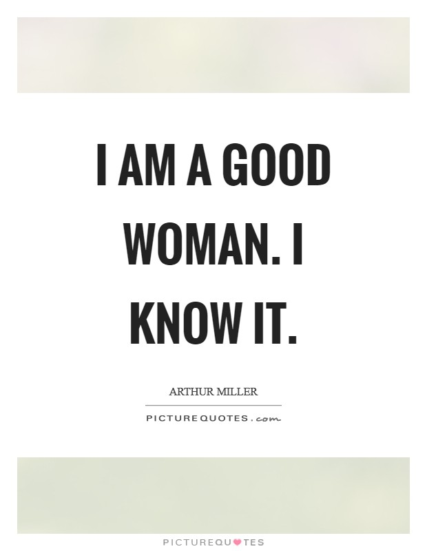 I am a good woman. I know it. Picture Quote #1
