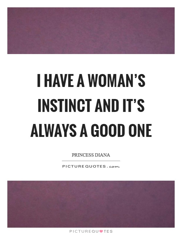 I have a woman's instinct and it's always a good one Picture Quote #1