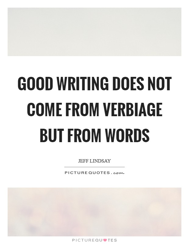 Good writing does not come from verbiage but from words Picture Quote #1