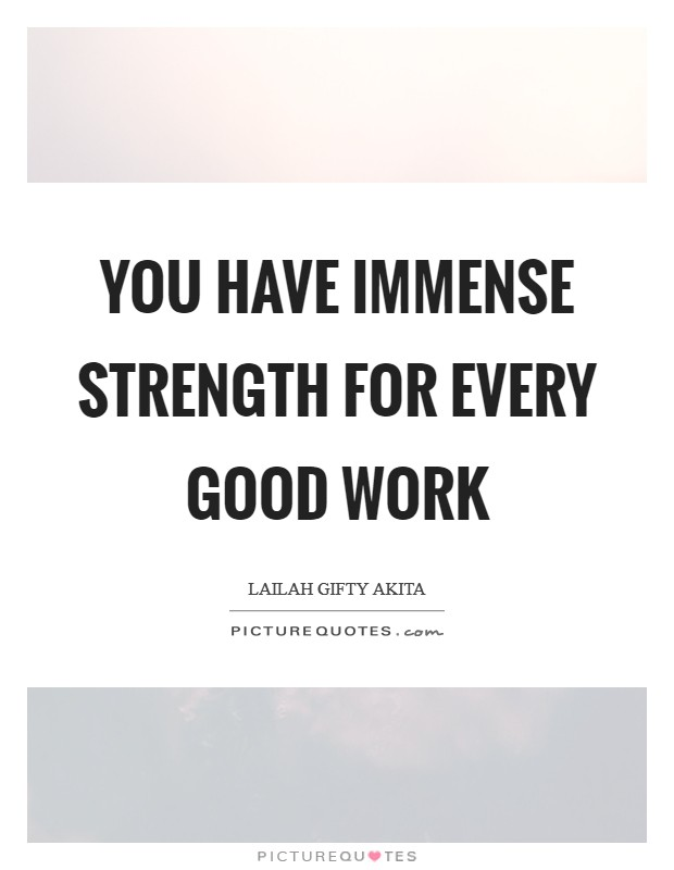 You have immense strength for every good work Picture Quote #1