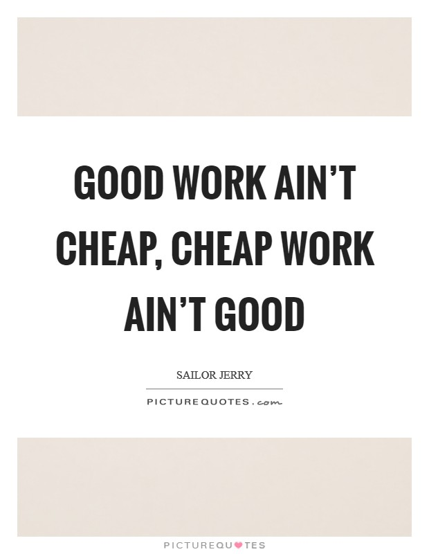 Good work ain't cheap, cheap work ain't good Picture Quote #1
