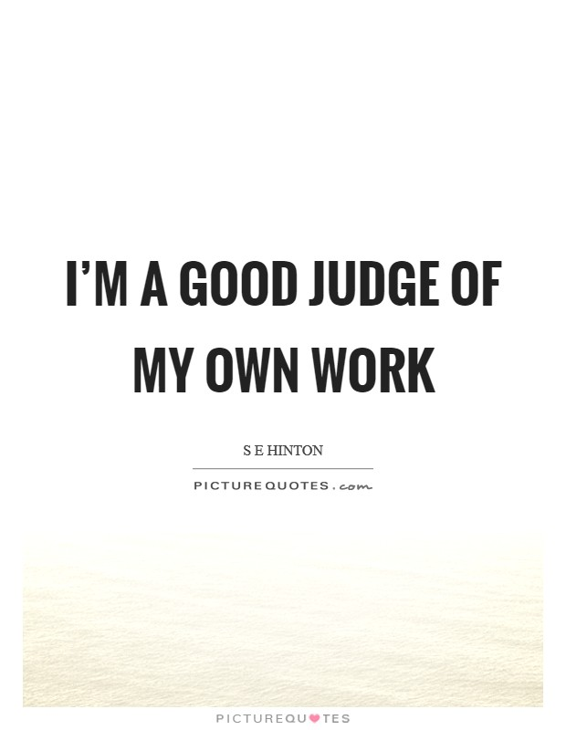 I'm a good judge of my own work Picture Quote #1