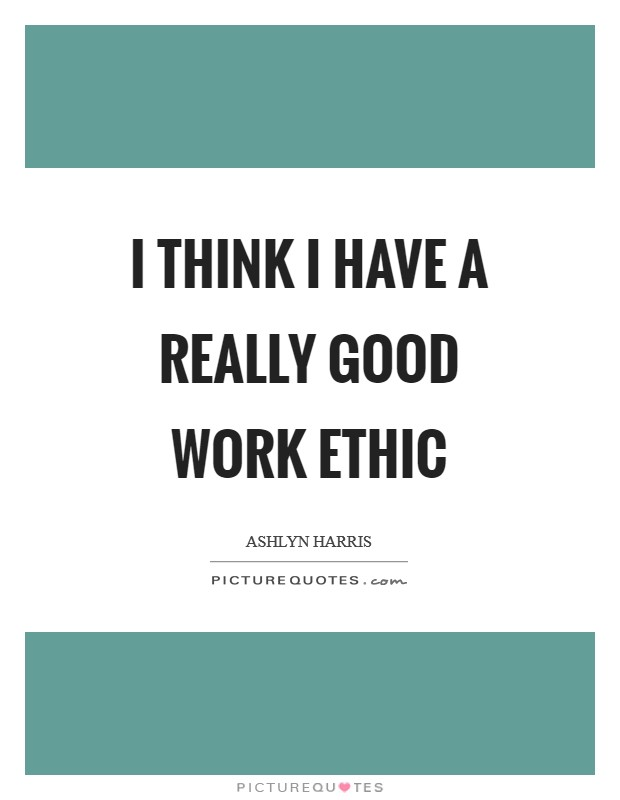 I think I have a really good work ethic Picture Quote #1
