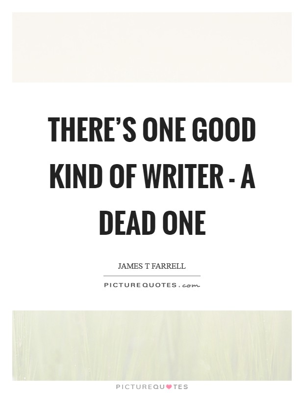 There's one good kind of writer - a dead one Picture Quote #1