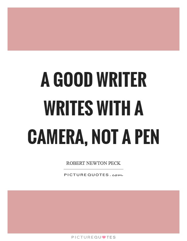 A good writer writes with a camera, not a pen Picture Quote #1