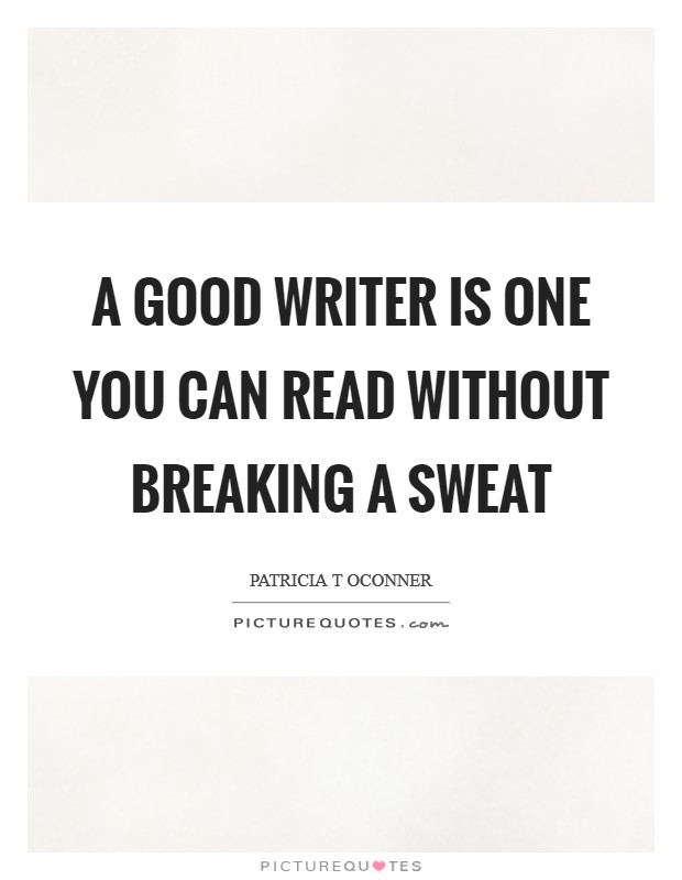 A good writer is one you can read without breaking a sweat Picture Quote #1