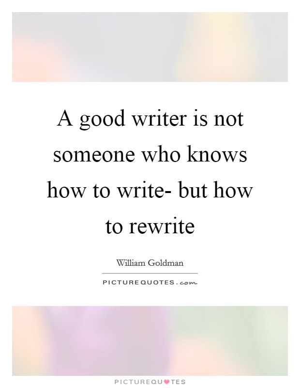 A good writer is not someone who knows how to write- but how to rewrite Picture Quote #1