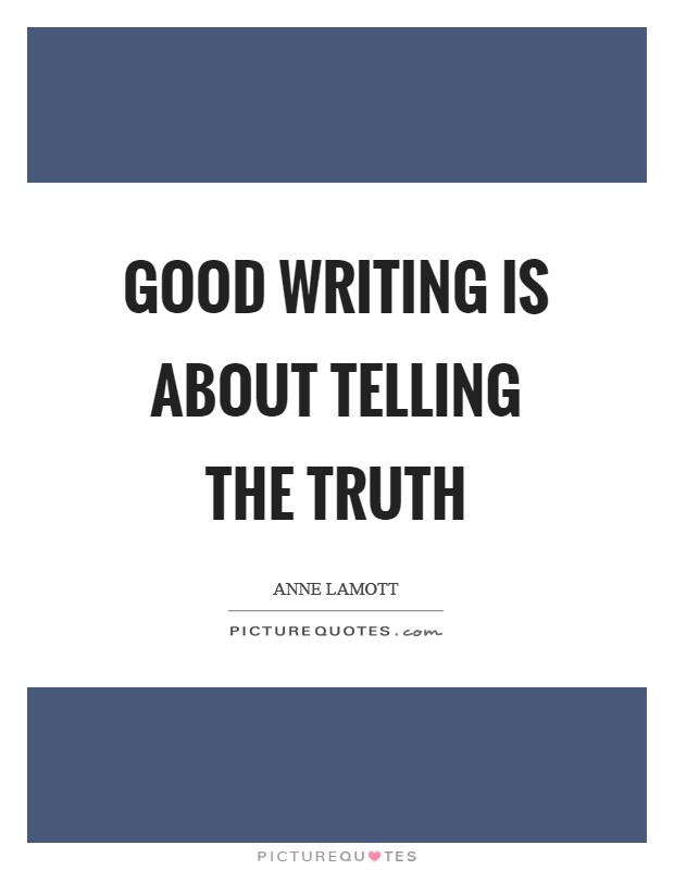 Good writing is about telling the truth Picture Quote #1
