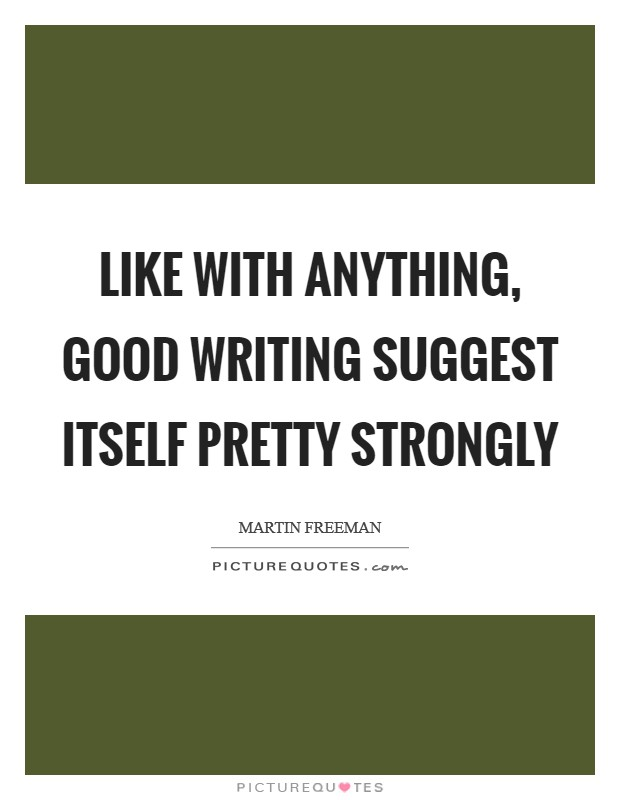 Like with anything, good writing suggest itself pretty strongly Picture Quote #1
