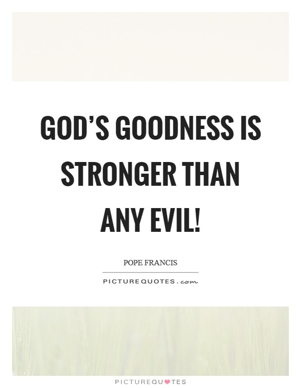 God's goodness is stronger than any evil! Picture Quote #1