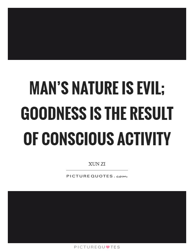 Man's nature is evil; goodness is the result of conscious activity Picture Quote #1