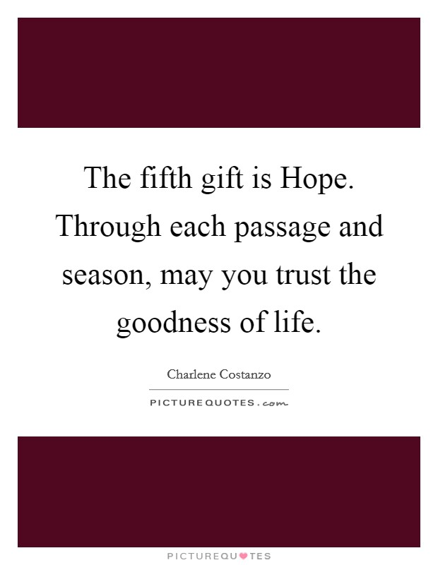 The fifth gift is Hope. Through each passage and season, may you trust the goodness of life Picture Quote #1