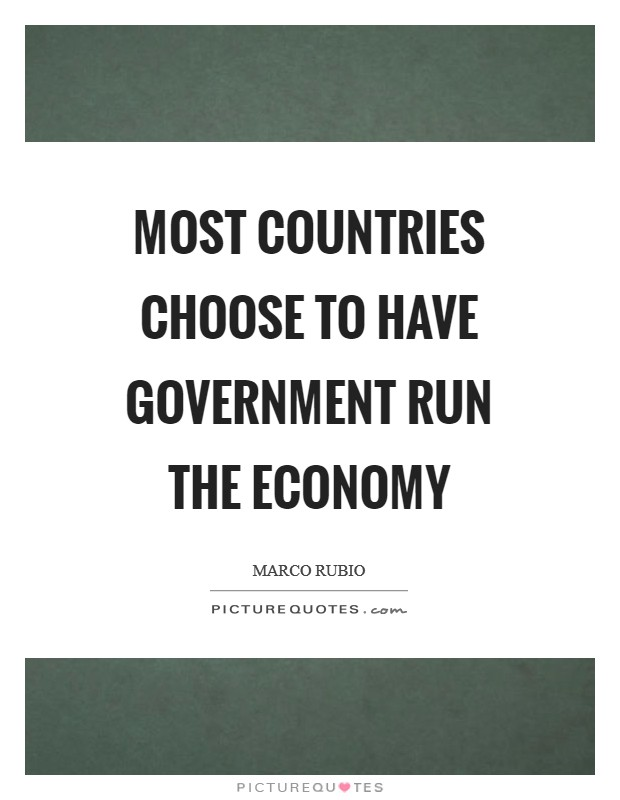 Most countries choose to have government run the economy Picture Quote #1