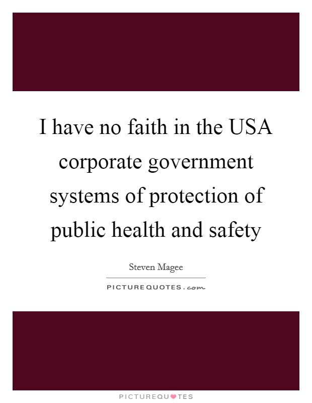 I have no faith in the USA corporate government systems of protection of public health and safety Picture Quote #1