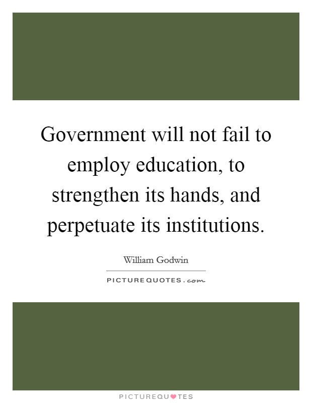 Government will not fail to employ education, to strengthen its hands, and perpetuate its institutions Picture Quote #1