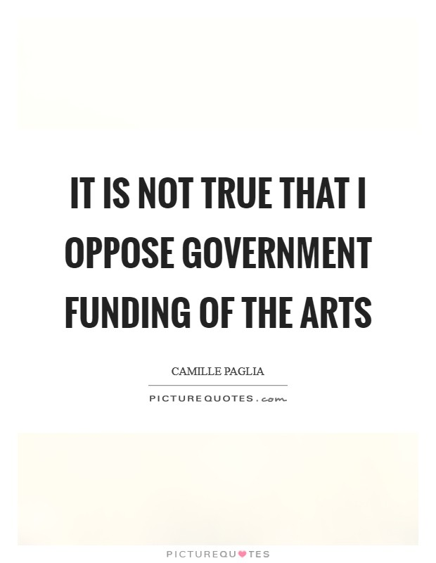 It is not true that I oppose government funding of the arts Picture Quote #1