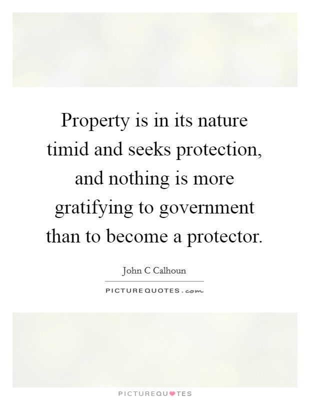 Property Is In Its Nature Timid And Seeks Protection And
