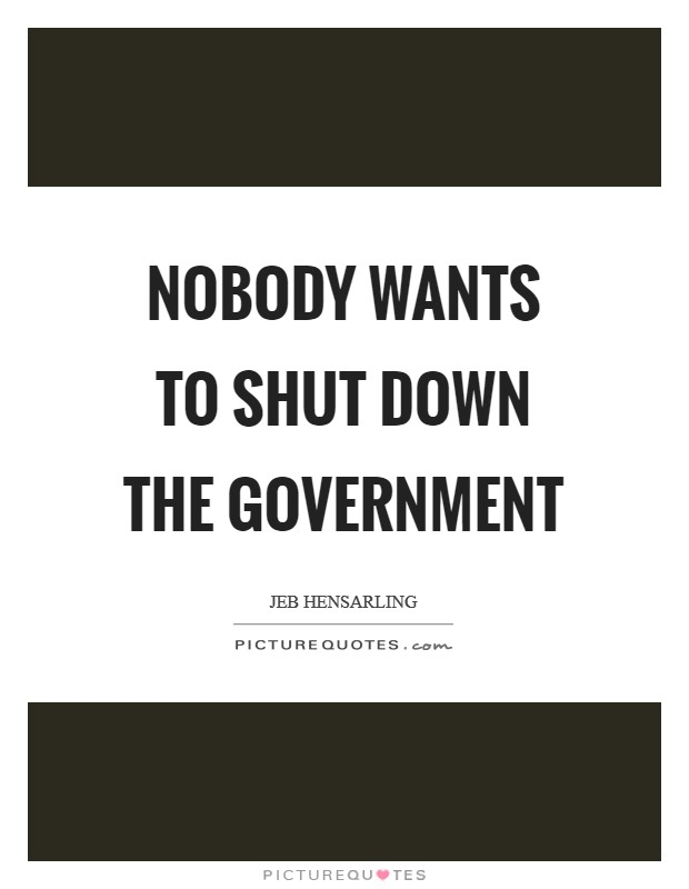Nobody wants to shut down the government Picture Quote #1