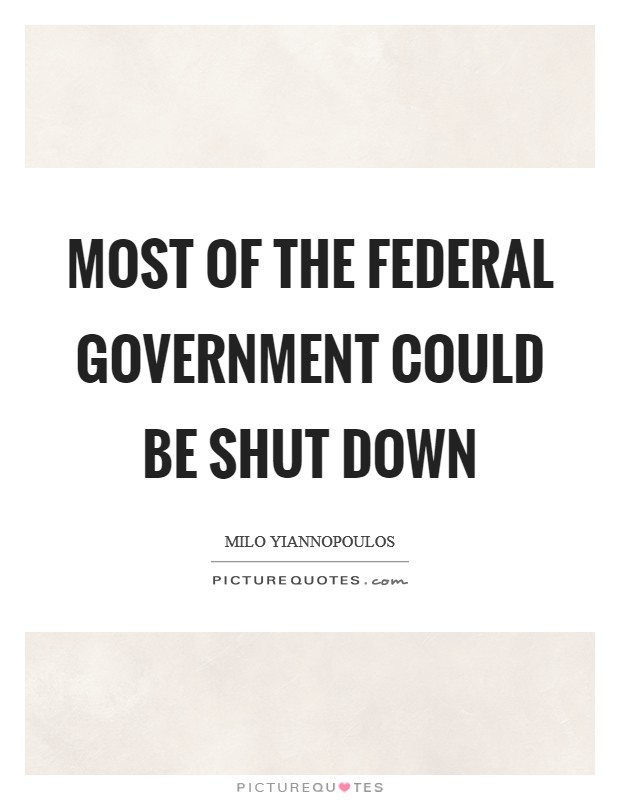 Most of the federal government could be shut down Picture Quote #1