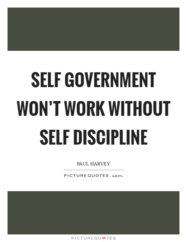 Self Government won't work without self discipline Picture Quote #1