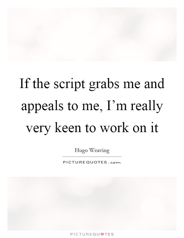 If the script grabs me and appeals to me, I'm really very keen to work on it Picture Quote #1