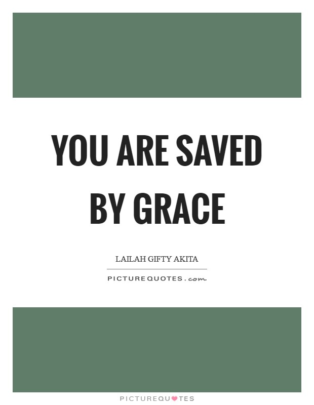 You are saved by grace Picture Quote #1