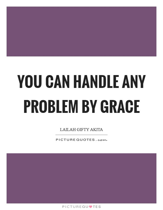 You can handle any problem by grace Picture Quote #1
