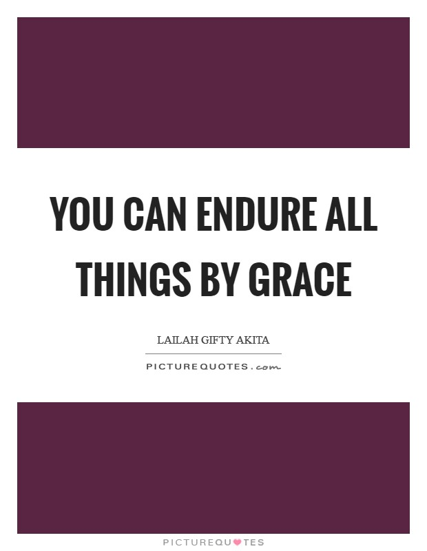 You can endure all things by grace Picture Quote #1