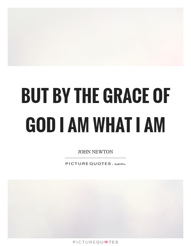 But by the grace of God I am what I am Picture Quote #1