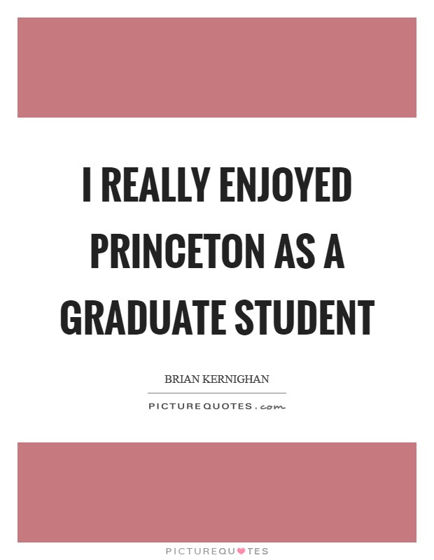 I really enjoyed Princeton as a graduate student Picture Quote #1