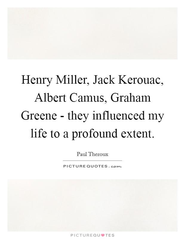 Henry Miller Jack Kerouac Albert Camus Graham Greene