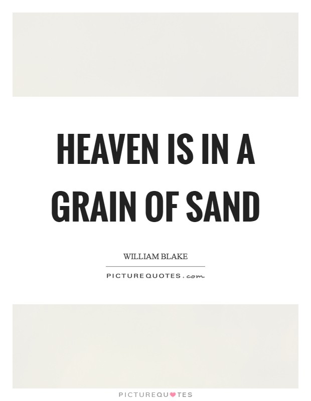 Heaven is in a grain of sand Picture Quote #1