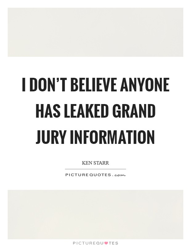 I don't believe anyone has leaked grand jury information Picture Quote #1