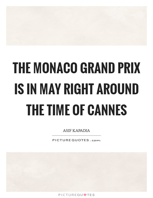 The Monaco Grand Prix is in May right around the time of Cannes Picture Quote #1