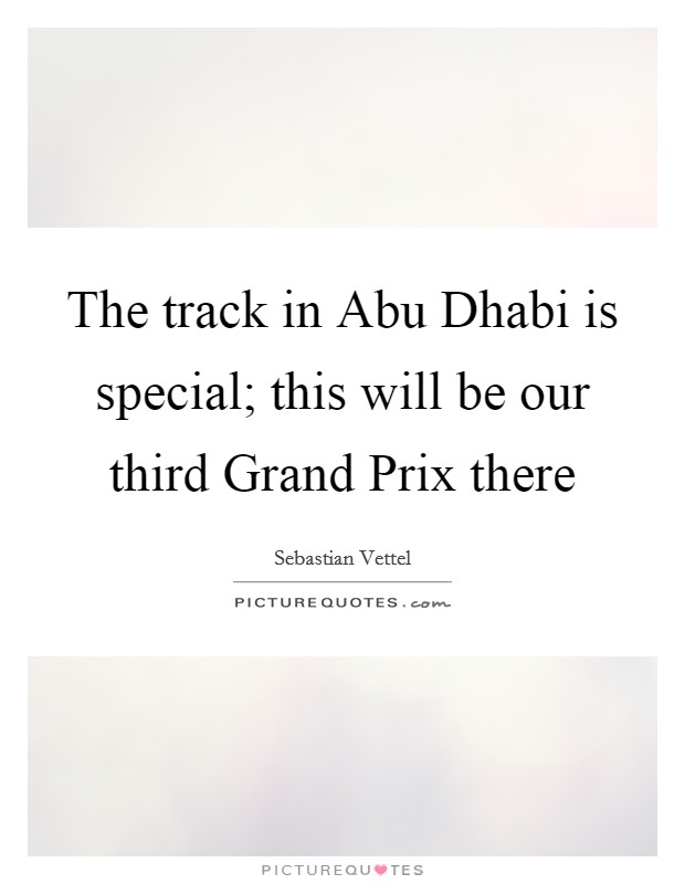 The track in Abu Dhabi is special; this will be our third Grand Prix there Picture Quote #1