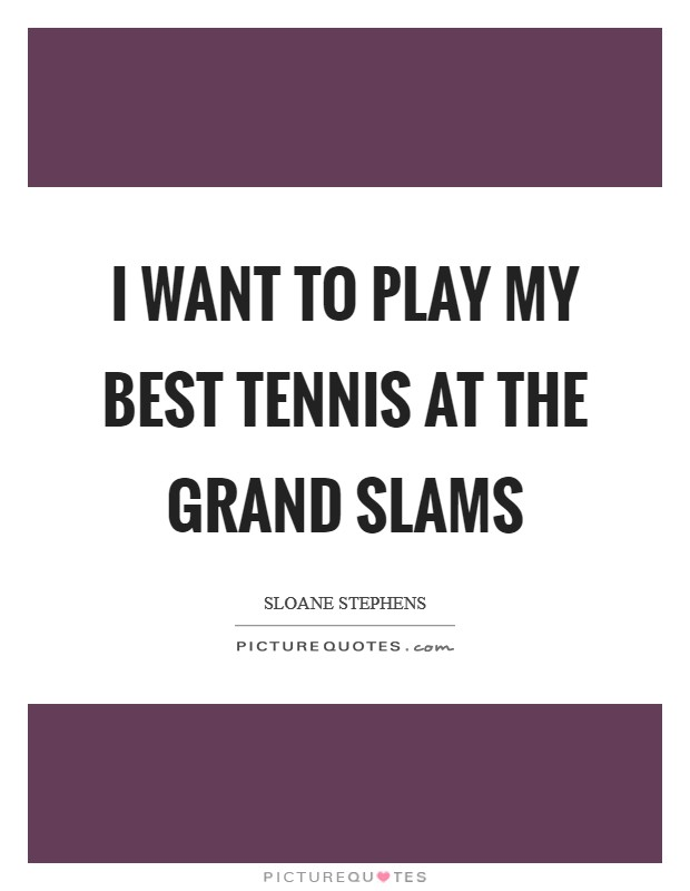 I want to play my best tennis at the Grand Slams Picture Quote #1