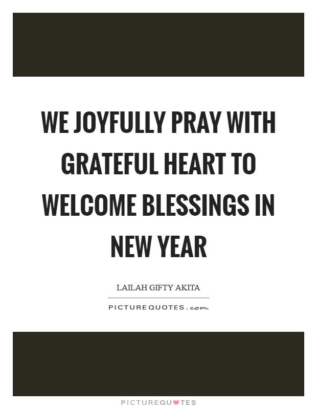 We joyfully pray with grateful heart to welcome blessings in New ...