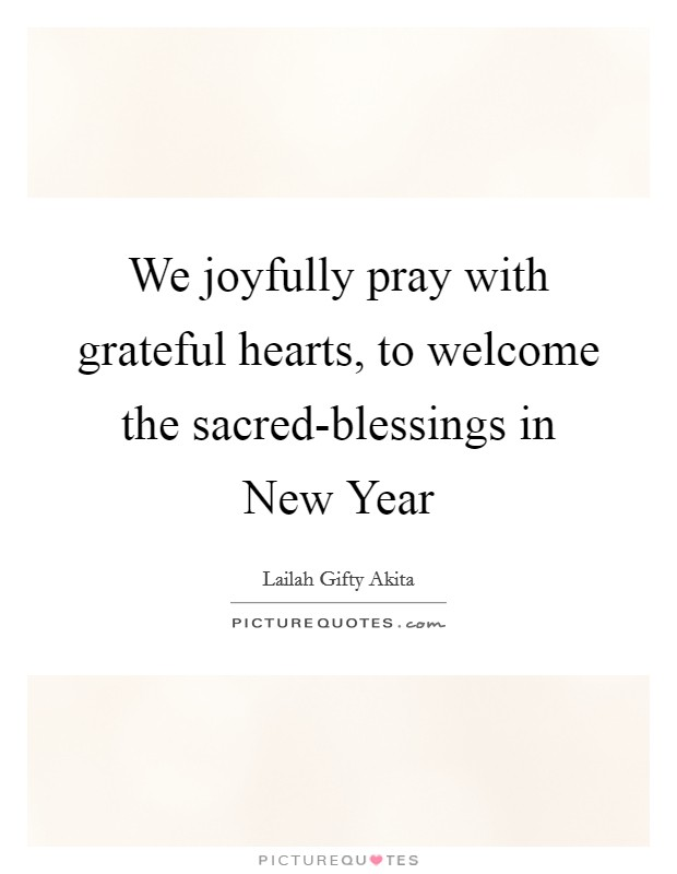 We joyfully pray with grateful hearts, to welcome the sacred-blessings in New Year Picture Quote #1