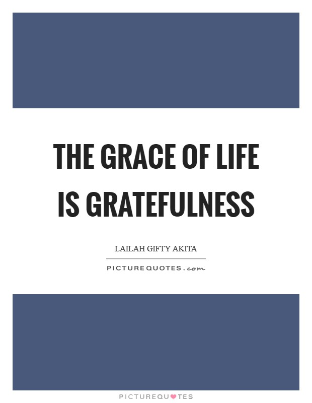 The grace of life is gratefulness Picture Quote #1