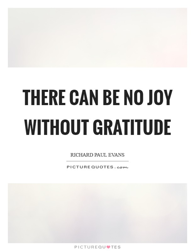 There can be no joy without gratitude Picture Quote #1