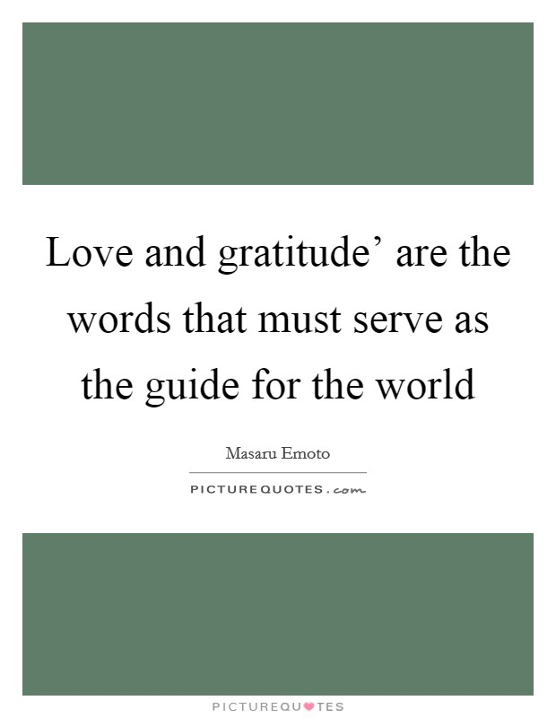 Love and gratitude' are the words that must serve as the guide for the world Picture Quote #1