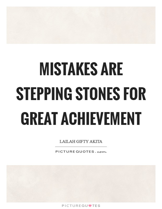 Mistakes are stepping stones for great achievement Picture Quote #1