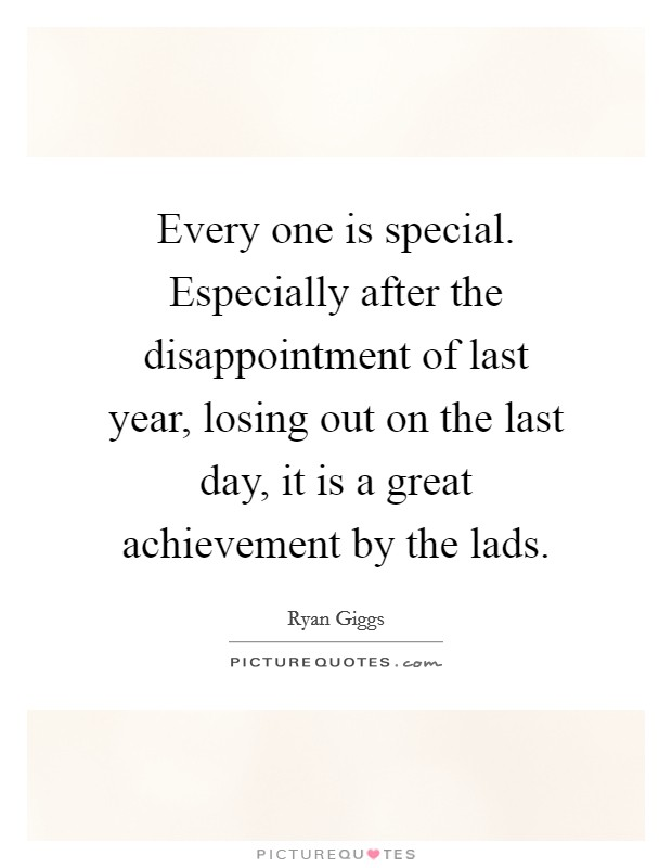 Every one is special. Especially after the disappointment of last year, losing out on the last day, it is a great achievement by the lads Picture Quote #1