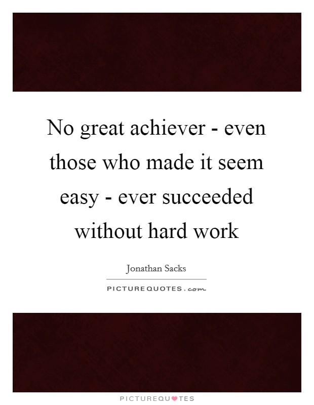 No great achiever - even those who made it seem easy - ever succeeded without hard work Picture Quote #1