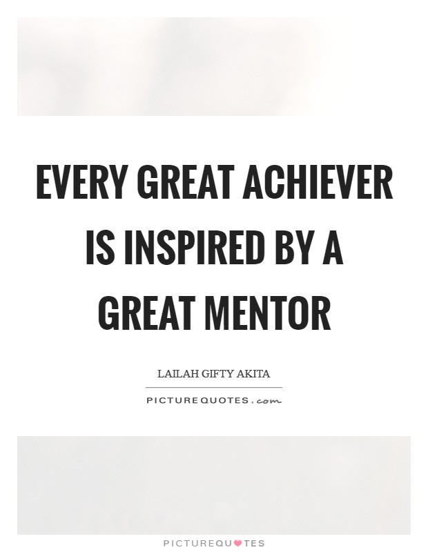 Every great achiever is inspired by a great mentor Picture Quote #1